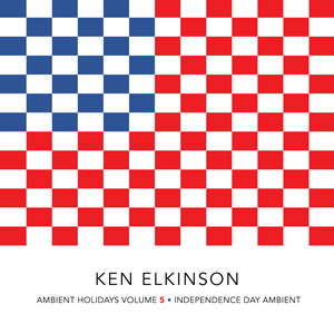 Ken Elkinson - Ambient Holidays Volume 5 - Independence Day Ambient [August Son Productions AS-61776-2] 2016